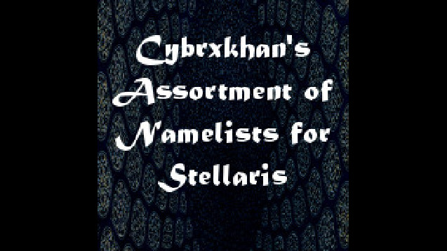 cybrxkhan s assortment of namelists for stellaris skymods