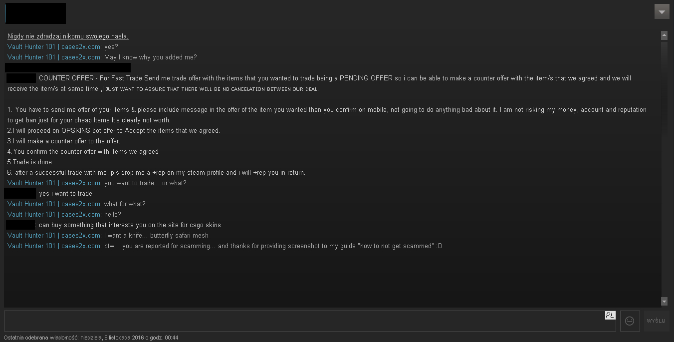 steam community guide how to avoid being scammed he will send you counter offer which you are supposed to accept but he doesn t send counter offer and just accept trade and you are left nothing