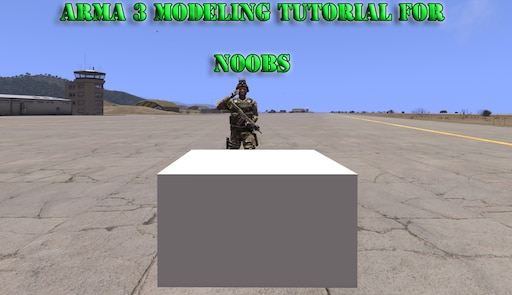 Steam Community :: Guide :: Arma 3 Basic Modeling Import Tutorial
