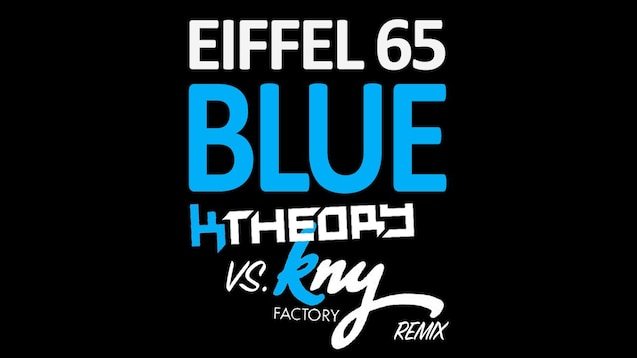 Steam Workshop :: Eiffel 65 - Blue (KNY Factory Remix)