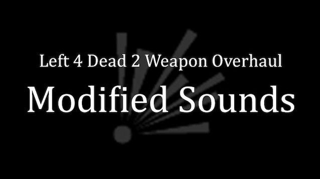Steam Workshop :: Left 4 Dead 2 Weapon Overhaul Modified Sounds