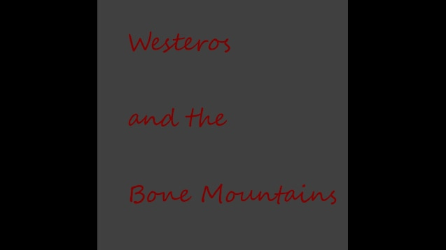 Steam Workshop :: AGOT Westeros and the Bone Mountains