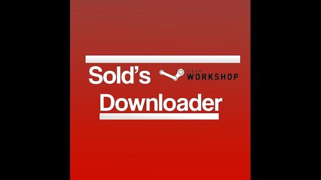 Steam Workshop :: Sold' s WorkShop Downloader