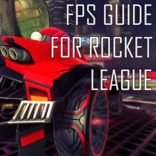 Steam Community :: Guide :: Best FPS Guide to Rocket League
