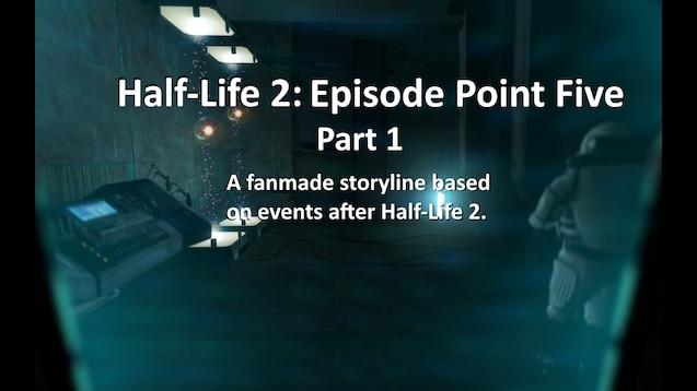 Steam Workshop :: Half-Life 2: Episode Point Five Part 1