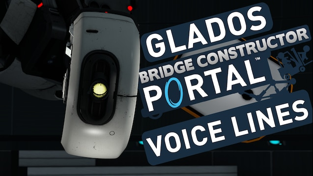 Steam Workshop Glados Voicelines Bridge Constructor Portal
