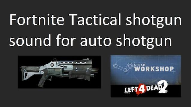 Steam Workshop :: Fortnite tactical shotgun sound for auto