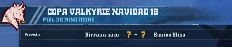 Copa Valkyrie Navidad 2018 - Final 15CCE9F7E594428D0BDEF5474D0BE642C19A15E4