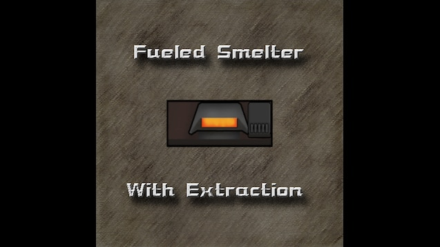Steam Workshop :: Fueled Smelter - Extraction Version
