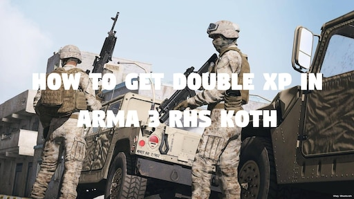 Steam Community :: Guide :: How to get double XP in Arma 3 RHS KOTH