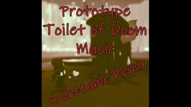 Steam Workshop :: Prototype Toilet of Doom Music