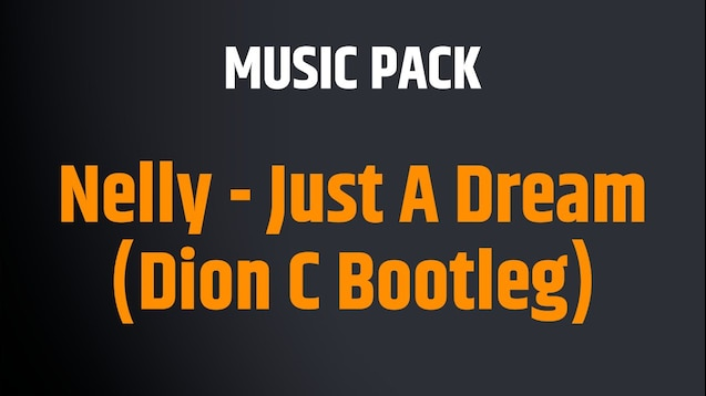 Steam Workshop Nelly Just A Dream Dion C Bootleg