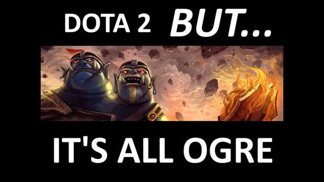 Steam Workshop :: DOTA 2 BUT IT'S ALL OGRE